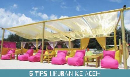 5 Tips Liburan ke Aceh