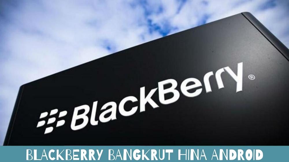 blackberry bangkrut hina android