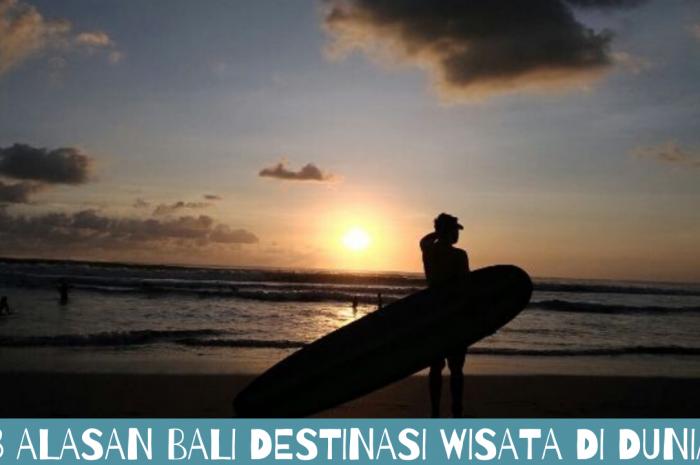 8 Alasan Bali Destinasi Wisata Terindah di Dunia